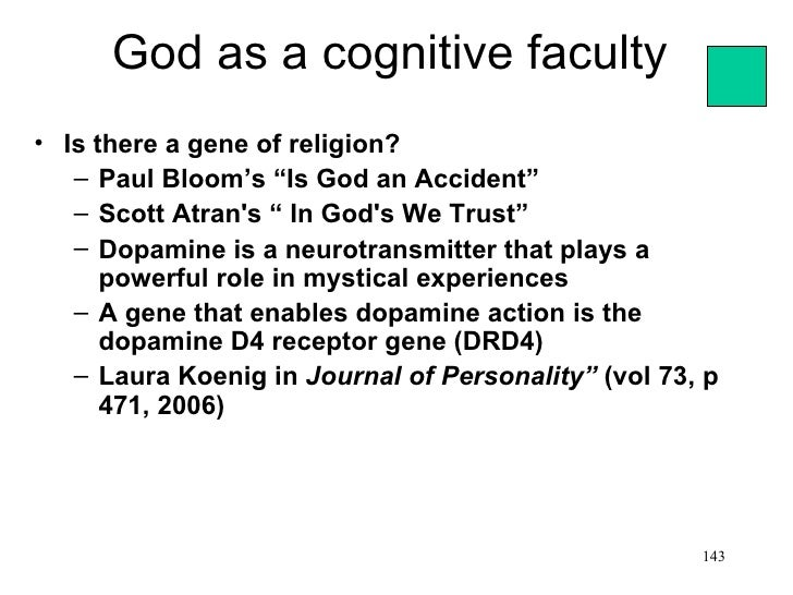 "God as a cognitive faculty• Is there a gene of religion?   – Paul Bloom's ""Is God an Accident""   – Scott Atrans "" In Gods ..."