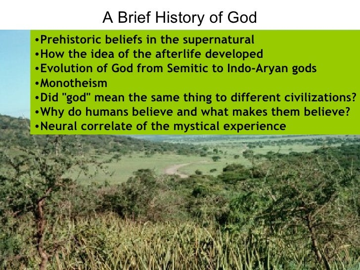 A Brief History of God•Prehistoric beliefs in the supernatural•How the idea of the afterlife developed•Evolution of God fr...