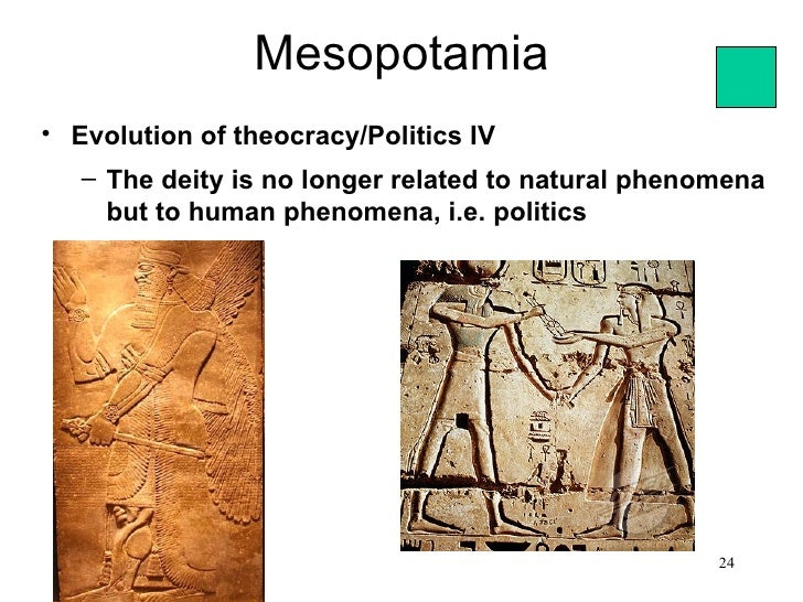Mesopotamia• Evolution of theocracy/Politics IV   – The deity is no longer related to natural phenomena     but to human p...