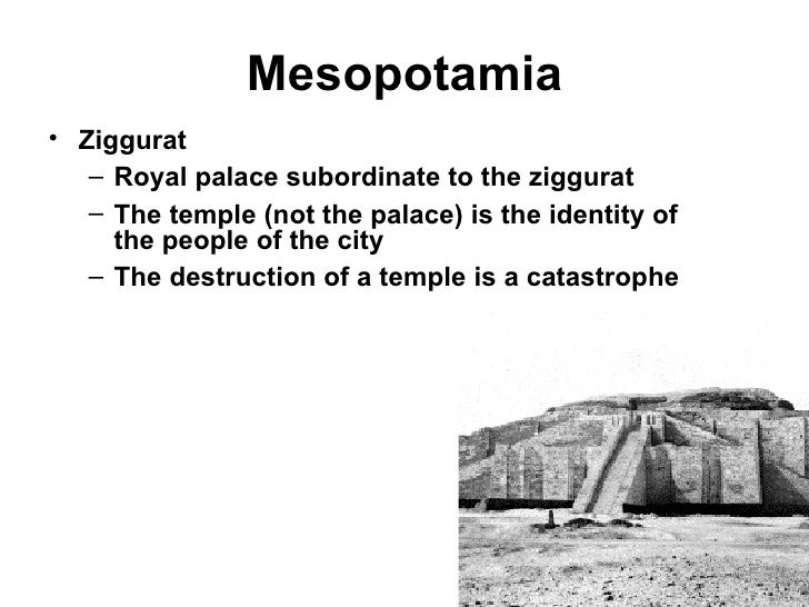 Mesopotamia• Ziggurat   – Royal palace subordinate to the ziggurat   – The temple (not the palace) is the identity of     ...