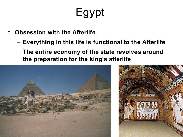 Egypt• Obsession with the Afterlife   – Everything in this life is functional to the Afterlife   – The entire economy of t...