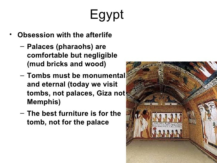 Egypt• Obsession with the afterlife   – Palaces (pharaohs) are     comfortable but negligible     (mud bricks and wood)   ...