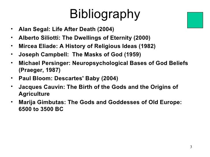 Bibliography•   Alan Segal: Life After Death (2004)•   Alberto Siliotti: The Dwellings of Eternity (2000)•   Mircea Eliade...