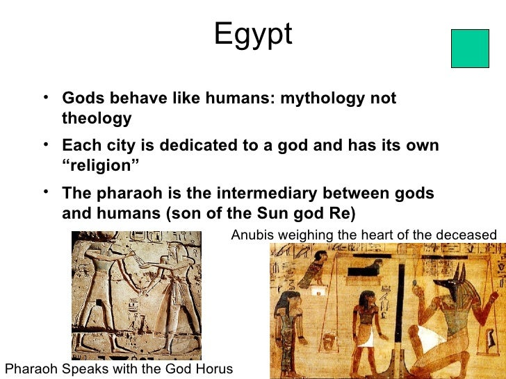 Egypt     • Gods behave like humans: mythology not       theology     • Each city is dedicated to a god and has its own   ...