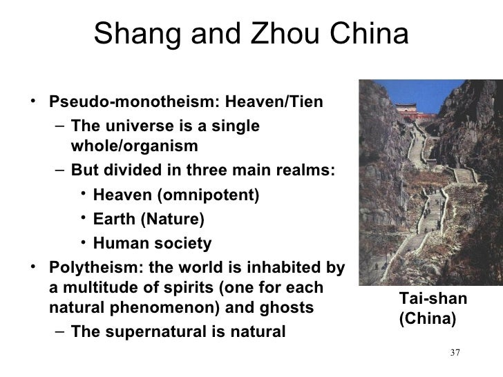 Shang and Zhou China• Pseudo-monotheism: Heaven/Tien   – The universe is a single     whole/organism   – But divided in th...