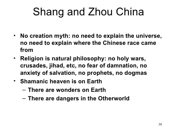 Shang and Zhou China• No creation myth: no need to explain the universe,  no need to explain where the Chinese race came  ...