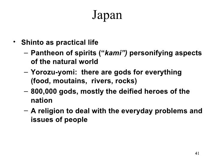 "Japan• Shinto as practical life   – Pantheon of spirits (""kami"") personifying aspects     of the natural world   – Yorozu-..."