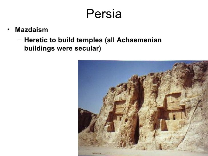 Persia• Mazdaism  – Heretic to build temples (all Achaemenian    buildings were secular)                                  ...