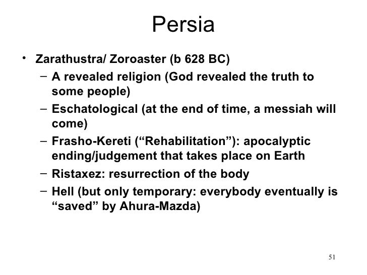 Persia• Zarathustra/ Zoroaster (b 628 BC)   – A revealed religion (God revealed the truth to     some people)   – Eschatol...
