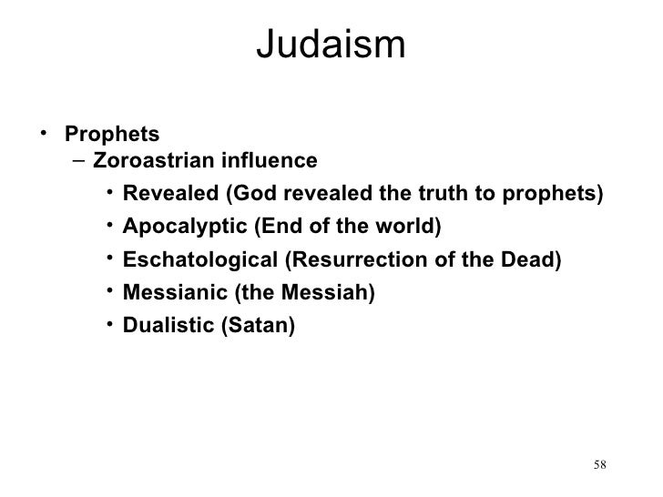 Judaism• Prophets   – Zoroastrian influence      • Revealed (God revealed the truth to prophets)      • Apocalyptic (End o...