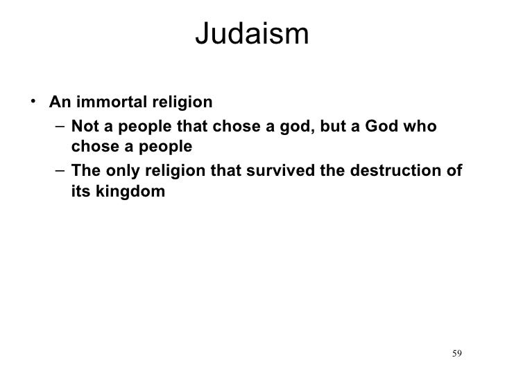 Judaism• An immortal religion   – Not a people that chose a god, but a God who     chose a people   – The only religion th...