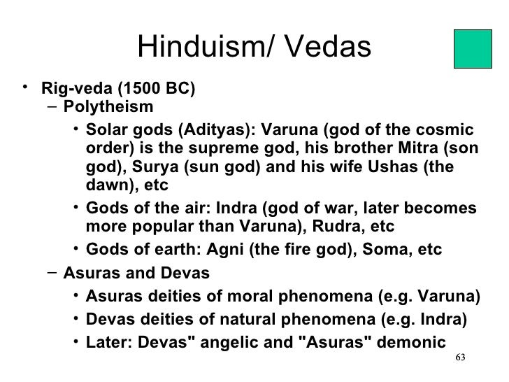 Hinduism/ Vedas• Rig-veda (1500 BC)   – Polytheism      • Solar gods (Adityas): Varuna (god of the cosmic        order) is...