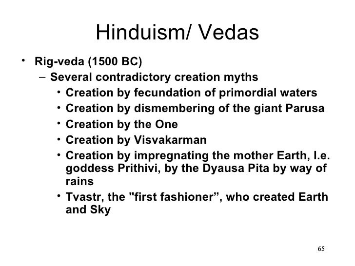 Hinduism/ Vedas• Rig-veda (1500 BC)   – Several contradictory creation myths      • Creation by fecundation of primordial ...