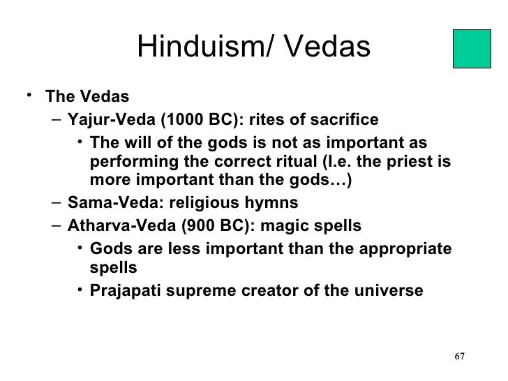 Hinduism/ Vedas• The Vedas   – Yajur-Veda (1000 BC): rites of sacrifice      • The will of the gods is not as important as...
