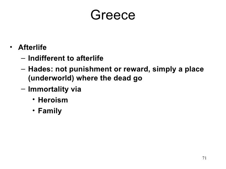Greece• Afterlife   – Indifferent to afterlife   – Hades: not punishment or reward, simply a place     (underworld) where ...