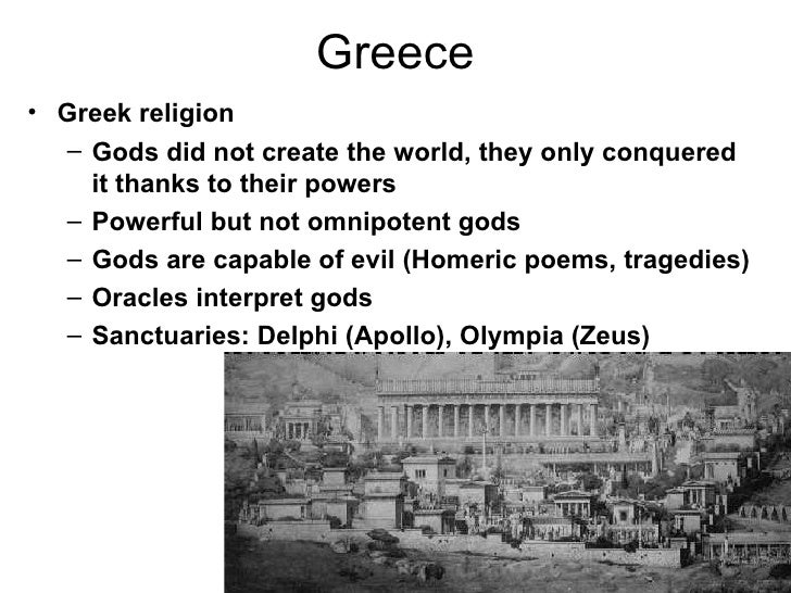Greece• Greek religion  – Gods did not create the world, they only conquered    it thanks to their powers  – Powerful but ...
