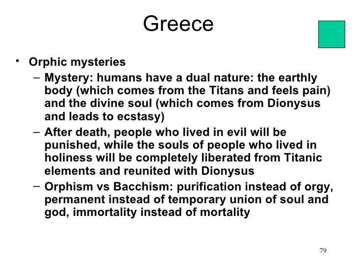 Greece• Orphic mysteries  – Mystery: humans have a dual nature: the earthly    body (which comes from the Titans and feels...