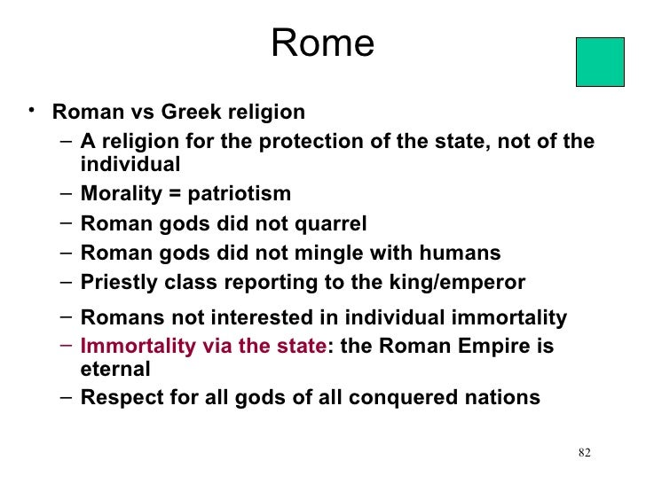 Rome• Roman vs Greek religion   – A religion for the protection of the state, not of the     individual   – Morality = pat...
