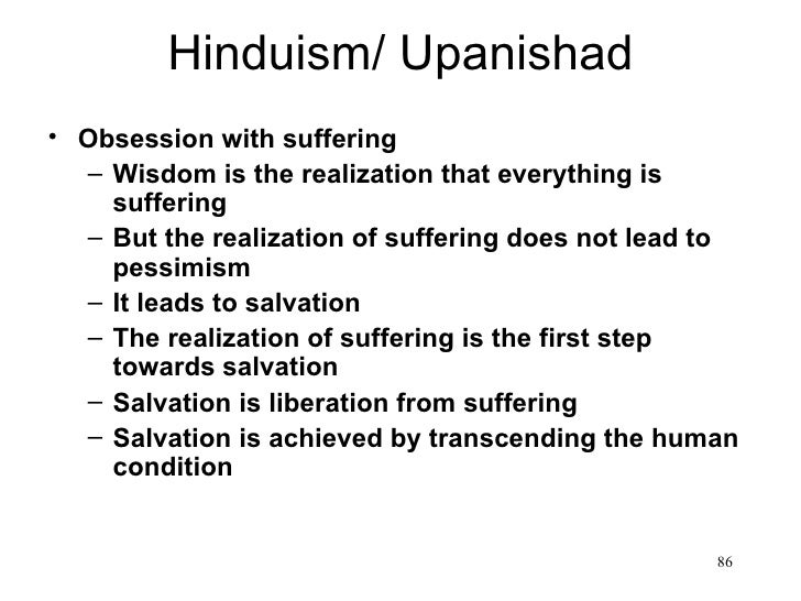 Hinduism/ Upanishad• Obsession with suffering  – Wisdom is the realization that everything is    suffering  – But the real...