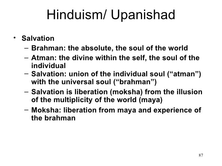 Hinduism/ Upanishad• Salvation   – Brahman: the absolute, the soul of the world   – Atman: the divine within the self, the...