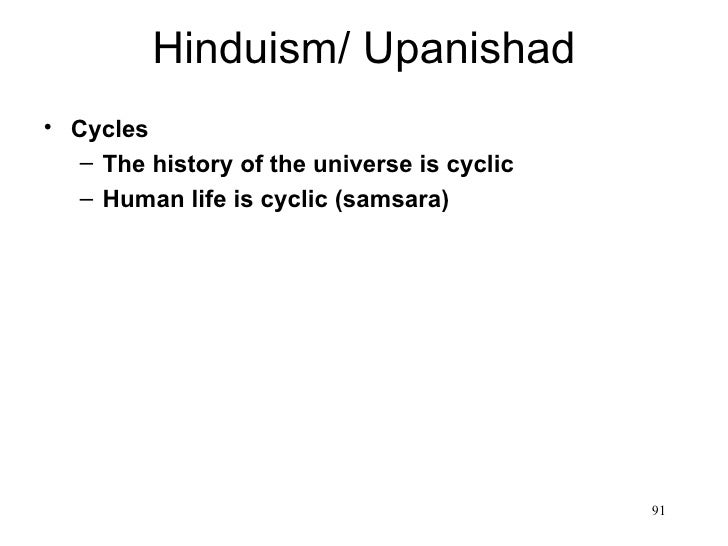 Hinduism/ Upanishad• Cycles   – The history of the universe is cyclic   – Human life is cyclic (samsara)                  ...