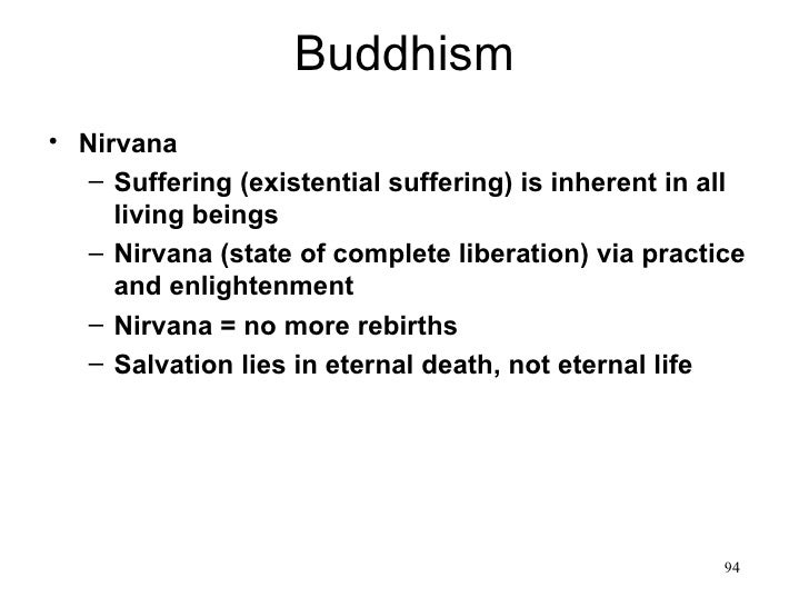 Buddhism• Nirvana   – Suffering (existential suffering) is inherent in all     living beings   – Nirvana (state of complet...
