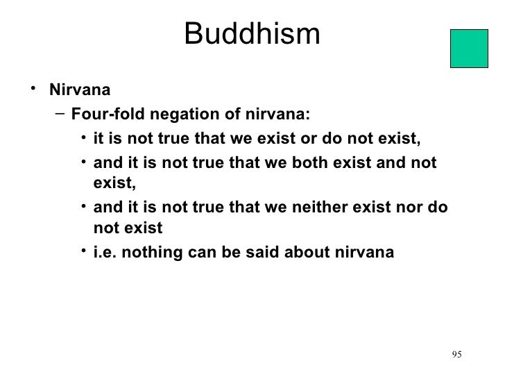 Buddhism• Nirvana   – Four-fold negation of nirvana:      • it is not true that we exist or do not exist,      • and it is...