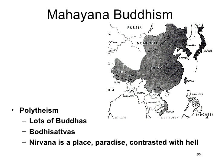 Mahayana Buddhism• Polytheism   – Lots of Buddhas   – Bodhisattvas   – Nirvana is a place, paradise, contrasted with hell ...