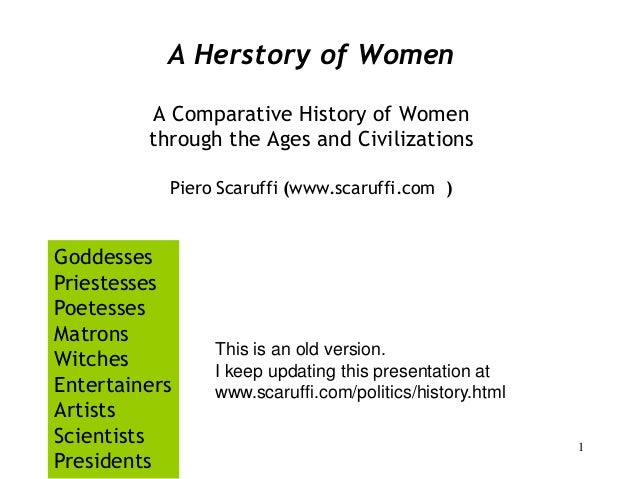 1 A Herstory of Women A Comparative History of Women through the Ages and Civilizations Piero Scaruffi (www.scaruffi.com )...