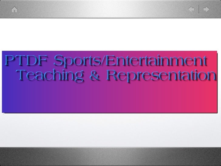 Brand Name• PTDF Sports/Entertainment Teaching &  Representation comes from a combination  of mine and my cousins(who pass...