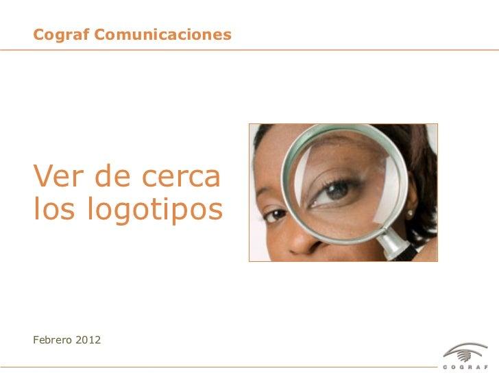 Cograf ComunicacionesVer de cercalos logotiposFebrero 2012Cograf Comunicaciones – www.cograf.com   1