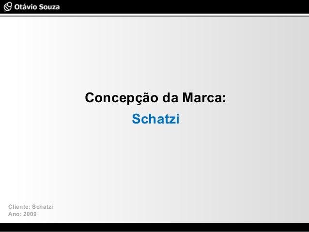 Especialista em Usabilidade e Avaliação de Interfaces Concepção da Marca: Schatzi Cliente: Schatzi Ano: 2009