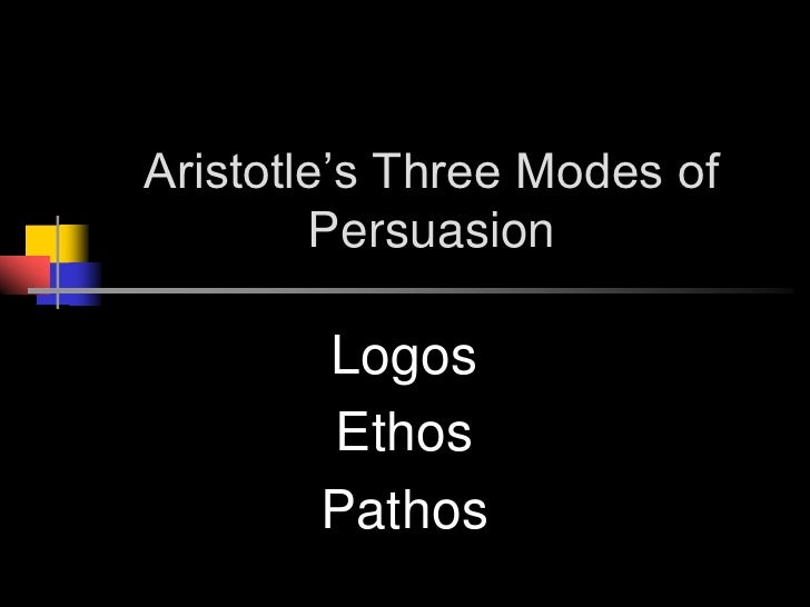 Aristotle's Three Modes of Persuasion<br />Logos<br />Ethos<br />Pathos<br />