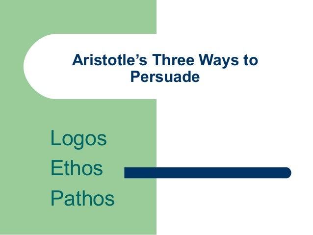 ethos logos pathos three ways to