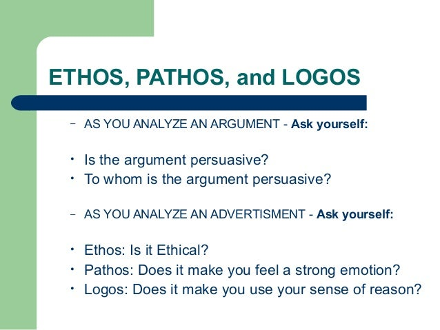 use ethos pathos logos essay Persuasive devices: ethos, logos, pathos the modes of persuasion  in addition, the speaker may use pathos to appeal to fear, in order to sway the audience.