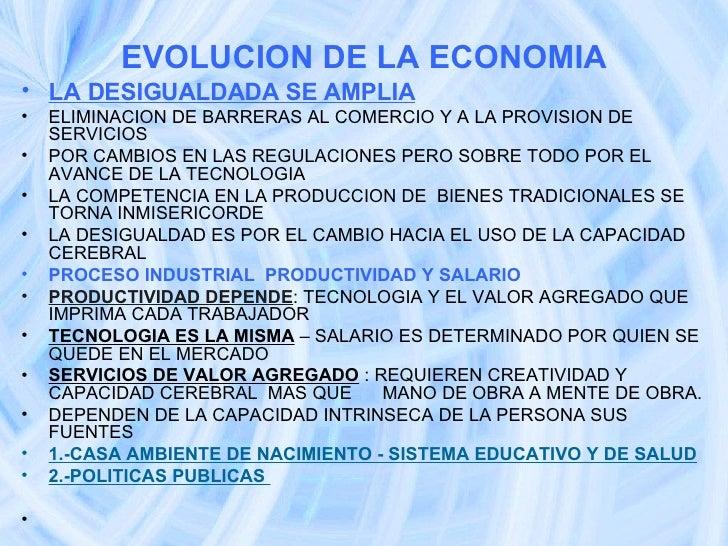 EVOLUCION DE LA ECONOMIA <ul><li>LA DESIGUALDADA SE AMPLIA </li></ul><ul><li>ELIMINACION DE BARRERAS AL COMERCIO Y A LA PR...