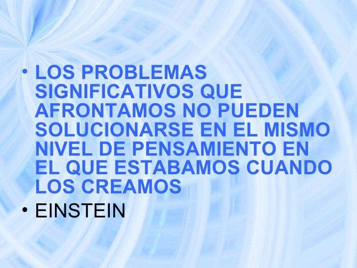 <ul><li>LOS PROBLEMAS SIGNIFICATIVOS QUE AFRONTAMOS NO PUEDEN SOLUCIONARSE EN EL MISMO NIVEL DE PENSAMIENTO EN EL QUE ESTA...