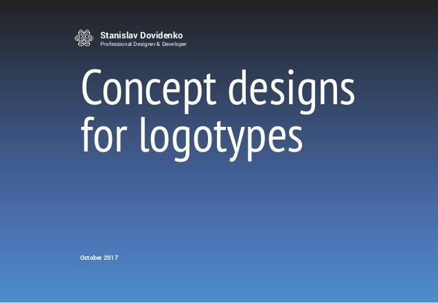 Stanislav Dovidenko Professional Designer & Developer Concept designs for logotypes October 2017