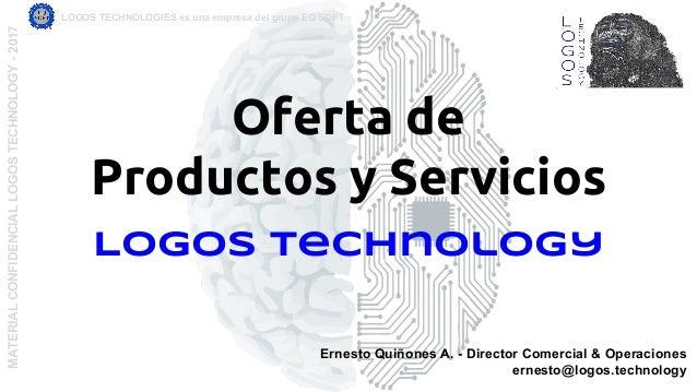 Oferta de Productos y Servicios Logos Technology MATERIALCONFIDENCIALLOGOSTECHNOLOGY-2017 LOGOS TECHNOLOGIES es una empres...