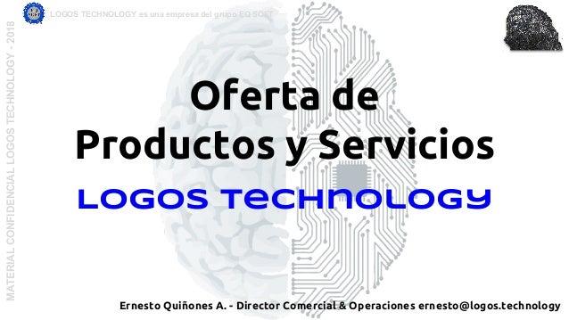 Oferta de Productos y Servicios Logos Technology MATERIALCONFIDENCIALLOGOSTECHNOLOGY-2018 LOGOS TECHNOLOGY es una empresa ...