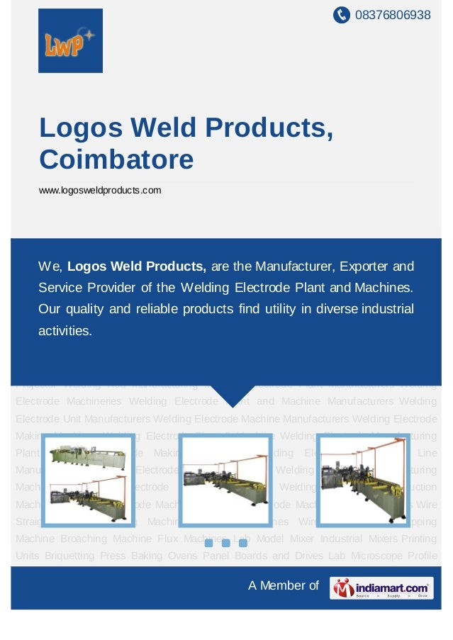 08376806938A Member ofLogos Weld Products,Coimbatorewww.logosweldproducts.comWelding Electrode Making Machines Welding Ele...