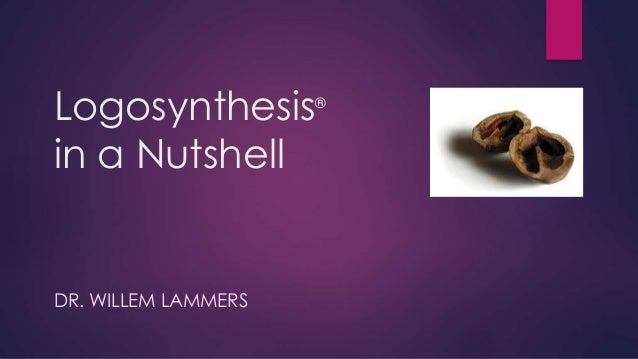 Logosynthesis® in a Nutshell DR. WILLEM LAMMERS