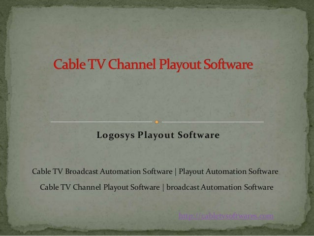 Logosys Playout Software http://cabletvsoftwares.com Cable TV Broadcast Automation Software | Playout Automation Software ...