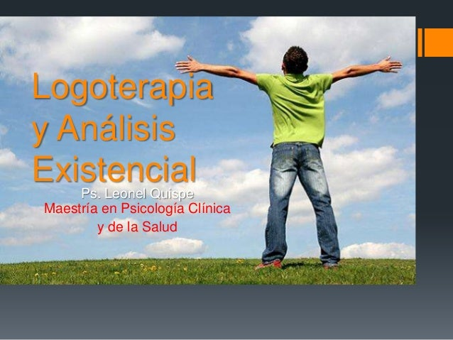Logoterapia y Análisis ExistencialPs. Leonel Quispe Maestría en Psicología Clínica y de la Salud