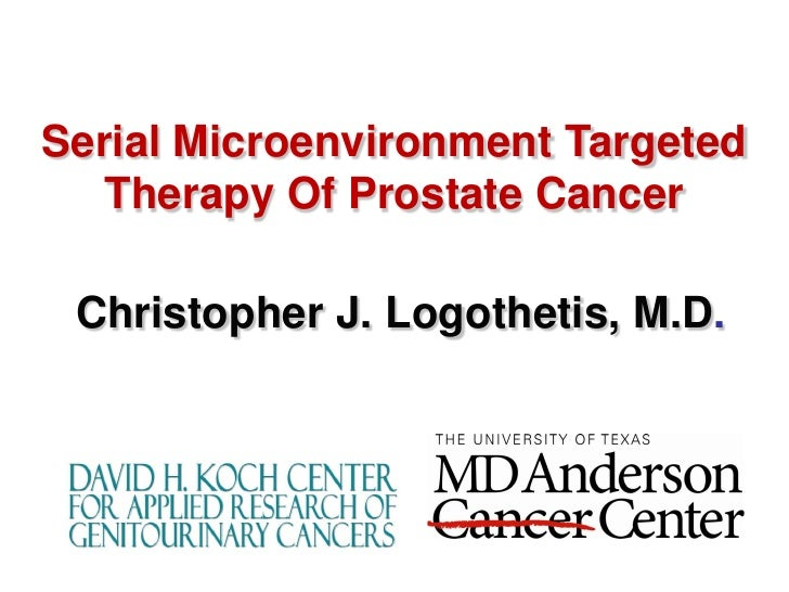 Serial Microenvironment Targeted   Therapy Of Prostate Cancer Christopher J. Logothetis, M.D.