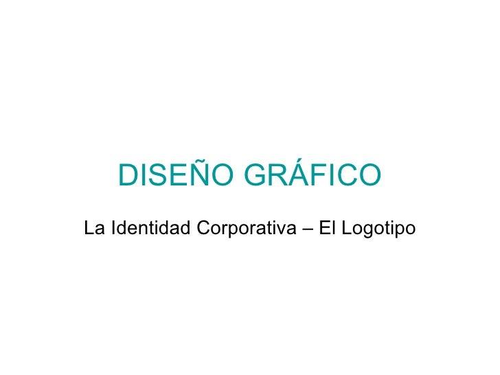 DISEÑO GRÁFICO La Identidad Corporativa – El Logotipo