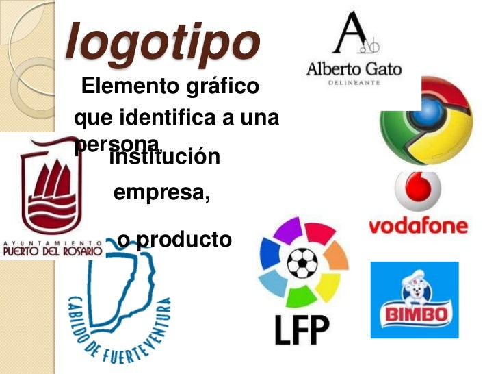 logotipo Elemento gráficoque identifica a unapersona,    institución   empresa,    o producto