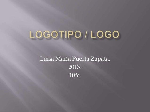 Luisa María Puerta Zapata.          2013.          10ºc.