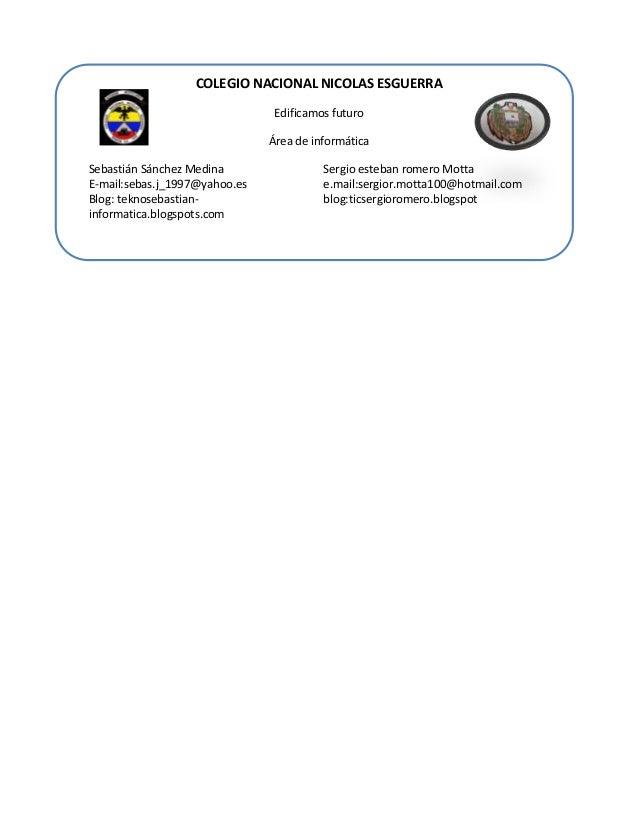 COLEGIO NACIONAL NICOLAS ESGUERRA Edificamos futuro Área de informática Sebastián Sánchez Medina E-mail:sebas.j_1997@yahoo...