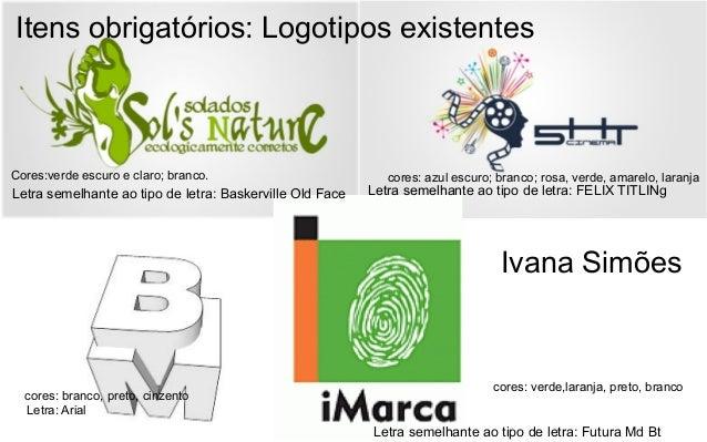 Ivana SimõesCores:verde escuro e claro; branco. cores: azul escuro; branco; rosa, verde, amarelo, laranjacores: branco, pr...